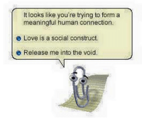 social construct: It looks like you're trying to form a  meaningful human connection.  e Love is a social construct.  Release me into the void.