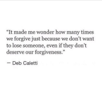 """How Many Times, Forgiveness, and Wonder: """"It made me wonder how many times  we forgive just because we don't want  to lose someone, even if they don't  deserve our forgiveness.""""  Deb Caletti"""