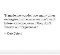 """How Many Times, Forgiveness, and Wonder: """"It made me wonder how many times  we forgive just because we don't want  to lose someone, even if they don't  deserve our forgiveness.""""  25  -Deb Caletti"""