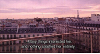 Her, Nothing, and  Things: IT  . Many things interested her.  and nothing satisfied her entirely