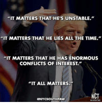 """Memes, All Matter, and All the Time: """"IT MATTERS THAT HE'S UNSTABLE.""""  """"IT MATTERS THAT HE LIES ALL THE TIME.""""  """"IT MATTERS THAT HE HAS ENORMOUS  CONFLICTS OF INTEREST  """"IT ALL MATTERS.""""  NCT  @NYCSOUTHPAW"""