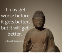 Memes, Buddhism, and 🤖: It may get  worse before  it gets better,  but it will get  better.  e-buddhism com