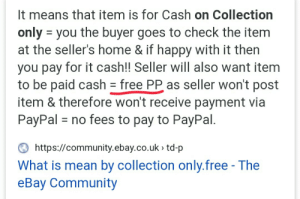 Free PP for ebay sellers!: It means that item is for Cash on Collection  only = you the buyer goes to check the item  at the seller's home & if happy with it then  for it cash!! Seller will also want item  you pay  to be paid cash = free PP as seller won't post  item & therefore won't receive payment via  PayPal = no fees to pay to PayPal.  O https://community.ebay.co.uk > td-p  What is mean by collection only.free - The  eBay Community Free PP for ebay sellers!