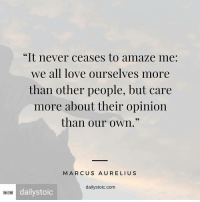 """humannature truth behuman: """"It never ceases to amaze me  We all love ourselves more  than other people, but care  more about their opinion  than our own.""""  MARCUS AURELIUS  dailystoic.com  dailystoic  DAILY STOIC humannature truth behuman"""