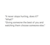 "Best, Never, and Best Of: ""It never stops hurting, does it?""  ""What?""  Giving someone the best of you and  watching them choose someone else."""