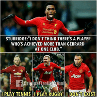 """Haha!! 😂😂😂: IT  NT  Standard  Chartered  STURRIDGE:""""I DON'T THINK THERE'S A PLAYER  WHO'S ACHIEVED MORE THAN GERRARD  AT ONE CLUB.""""  耕MJJ  AON  CHEVROLET  PLAY RUGBY  DONT EXIST  I PLAY TENNIS Haha!! 😂😂😂"""