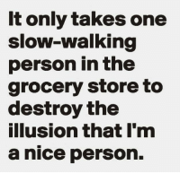 Nice Personality: It only takes one  sloW-walking  person in the  grocery Store to  destroy the  llusion that I'm  a nice person