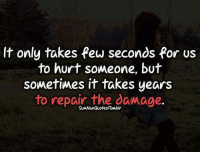 Memes, 🤖, and Hurts: It only takes Pew seconds for us  to hurt someone, but  sometiwes it takes years  to repair the damage.  ㄝ  SumNanQuoteslTumbir