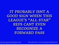 """What is: the NFL?"" #JeopardySports #KCvsLAR https://t.co/tvPnXDtiCI: IT PROBABLY ISNT A  GOOD SIGN WHEN THIS  LEAGUE'S ""ALL STAR""  REFS CANT EVEN  RECOGNIZEA  FORWARD PASS  @JeopardySports facebook.com/JeopardySports ""What is: the NFL?"" #JeopardySports #KCvsLAR https://t.co/tvPnXDtiCI"