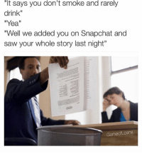 """Memes, Saw, and Snapchat: """"It says you don't smoke and rarely  drink""""  Yea.  """"Well we added you on Snapchat and  saw your whole story last night""""  Game of Loans @gameofloans"""