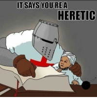 heretic: IT SAYS YOURE A  HERETIC