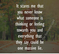 Memes, Scare, and Lying: It scares me that  you never know  what someone is  thinking or feeling  towards you and  everything that  they say could be  one massive lie