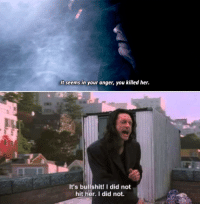 I Did Not Hit Her: It seems in your anger, you killed her  It's bullshit! I did not  hit her. I did not.