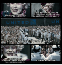 May the odds be ever in your favor. (By Ting Ik Hon): IT SEEMS THAT WE HAVE AN  OVERBOOKED SITUATION AND  Welcome, Welcome.  SOMEONE LL HAVE TO LEAVE  atingikhon  UN ITE D  ANY VOLUNTEERS? S400? S800? No?  ALL RIGHT THEN  WE SHALL HAVE TOICHOOSE  KATNISSEVERDEEN!  PASSENGERS RANDOMLY. May the odds be ever in your favor. (By Ting Ik Hon)