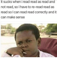"Dank, Meme, and Sorry: It sucks when i read read as read and  not read, so I have to re-read read as  read solcan read read correctly and it  can make sense <p>Sorry for the mindfuck via /r/dank_meme <a href=""http://ift.tt/2CsFuUa"">http://ift.tt/2CsFuUa</a></p>"