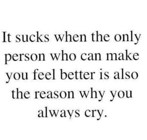 the-reason-why: It sucks when the only  person who can make  you feel better is also  the reason why you  always cry