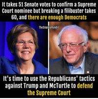 it's good news.....: It takes 51 Senate votes to confirm a Supreme  Court nominee but breaking a filibuster takes  60, and there are enough Democrats  The Snarky Pundit  It's time to use the Republicans' tactics  against Trump and McTurtle to  defend  the Supreme Court it's good news.....