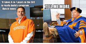 Best SEC football memes of Week 12: It takes 6 to 7 years in the SEC  to really build a program  -Butch Jones  TELL MEMORE  TENNESSEE  TENNESSEE  CELWAN SS Best SEC football memes of Week 12