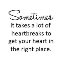 Heart, Http, and Net: it takes a lot of  heartbreaks to  get your heart in  the right place http://iglovequotes.net/