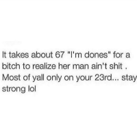 "Memes, 🤖, and Stay Strong: It takes about 67 ""I'm dones"" for a  bitch to realize her man ain't shit  Most of yall only on your 23rd... stay  strong lol"