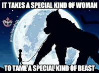 Beastly: IT TAKES ASPECIALKINDOFWOMAN  TOTAME A SPECIAL KINDOF BEAST