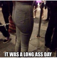 IT WAS A LONG ASS DAY How is this even possible?!? Do a bloody lunge or squat girl!!! sassmemore