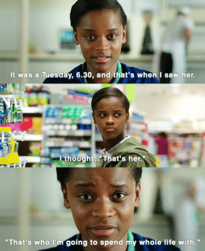 "Life, Saw, and Target: It was a Tuesday, 6.30, and that's when I saw her.   at  ME  lthought That's her.   ""That's who l'm going to spend my whole life with."" gael-garcia: Letitia Wright in Banana 1.02"
