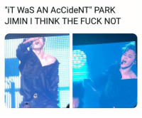 "Fuck, Bts, and Him: ""iT WaS AN AcCideNT' PARK  JIMIN I THINK THE FUCK NOT #JIMIN #BTS 🐾 - I hate him"
