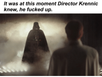 Lord Vader does not share your optimistic appraisal of the situation: It was at this moment Director Krennic  knew, he fucked up Lord Vader does not share your optimistic appraisal of the situation