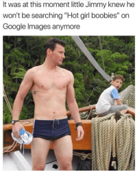 "At This Moment: It was at this moment little Jimmy knew he  won't be searching ""Hot girl boobies"" on  Google Images anymore"