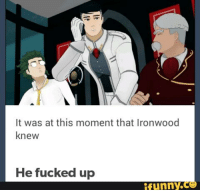 At This Moment He Knew He Fucked Up: It was at this moment that Ironwood  knew  He fucked up  funny
