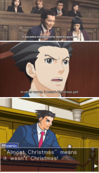 "the-fault-in-our-shoujos:I've been waiting all year to post this.: It was before midnight that he heard the gunshot!   In other words, it wasn't Christmas vet!   Phoenix  ""Almost Christmas"" means  it wasn't Christmas! the-fault-in-our-shoujos:I've been waiting all year to post this."