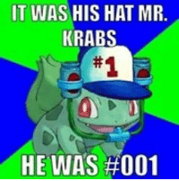 -pika: IT WAS HIS HAT MR  KRABS  HE WAS -pika