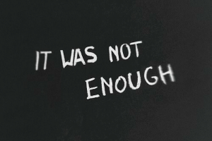 Enough, Not-Enough, and Not: IT WAS NOT  ENOUGH