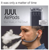 Future, Music, and Cloud: It was only a matter of time  JUUL  JUUl  AirPods  Your Music, in The Cloud  WARNING  This product contains  nicotine. Nicotine is an  addictive chemical  adam the creato The future is now @adam.the.creator