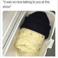 """Vans, Nice, and Burrito: """"it was so nice talking to you at the  show"""" This Burrito Wears Vans"""