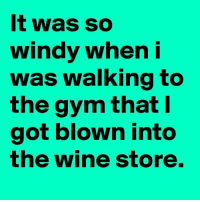 Don't you hate it when that happens?! 😜🍷: It was so  windy when  i  was walking to  the gym that I  got blown into  the wine store. Don't you hate it when that happens?! 😜🍷