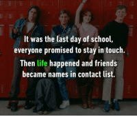 Life happens: It was the last day of school  everyone promised to stay in touch  Then life happened and friends  became names in contact list. Life happens