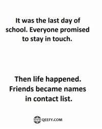 Last Day Of School: It was the last day of  school. Everyone promised  to stay in touch.  Then life happened.  Friends became names  in contact list.  QEEFY.COM