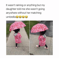 Fashion, Future, and Girl: It wasn't raining or anything but my  daughter told me she wasn't going  anywhere without her matching  umbrella My future child slaying all fashion ✌🏼 Follow me @teengirlclub for the most relatable posts