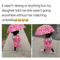 Memes, 🤖, and Her: It wasn't raining or anything but my  daughter toldme she wasn't going  anywhere without her matching  umbrella 😂😍