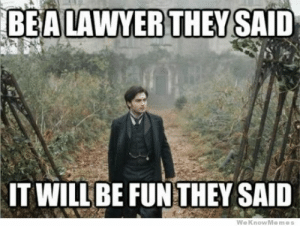 Be A Lawyer They Said | WeKnowMemes: IT WILL BE FUNTHEY SAID  WeKnowMemes Be A Lawyer They Said | WeKnowMemes