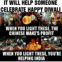 Help Indian people who deserve it more than anyone else.: IT WILL HELP SOMEONE  CELEBRATE HAPPY DIWALI  WHEN YOU LIGHT THESE, THE  CHINESE MAKES PROFIT  WHEN YOU LIGHTTHESE, YOU'RE  HELPING INDIA Help Indian people who deserve it more than anyone else.
