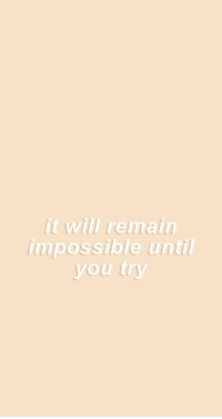 Will, You, and Impossible: it will remain  impossible until  you try