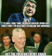 "Memes, 🤖, and Bearings: ""IT WILL TAKE TIMETOINFLICTIDEFEATUPONISIL  THATS WHY I'MHESITANTTOISAY WE ARE WINNING  GET THE FUCKOUT OFMY CHAIR #MADDOG  Like -> The Right To Bear Arms"