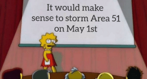 They'll never crack the code: It would make  sense to storm Area 51  on May 1st They'll never crack the code