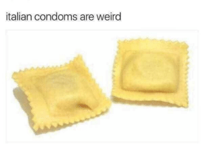 Very weird by Paladin_Pure MORE MEMES: italian condoms are weird Very weird by Paladin_Pure MORE MEMES