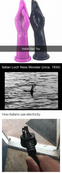 "Loch Ness Monster, Love, and Memes: Italian Sex Toy   Italian Loch Ness Monster (circa. 1934)   How Italians use electricity <p><a href=""https://idont-know-my-name.tumblr.com/post/158495666711/i-love-how-italian-memes-this-2017-the-best"" class=""tumblr_blog"">idont-know-my-name</a>:</p><blockquote><p>I love ""how italian"" memes, this 2017 the best year</p></blockquote>"