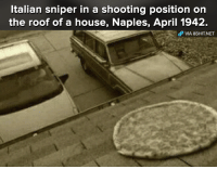 Memes, Miguel, and April: Italian sniper in a shooting position on  the roof of a house, Naples, April 1942.  VIA 8SHIT NET Damn!  Credits: Miguel A. Domínguez