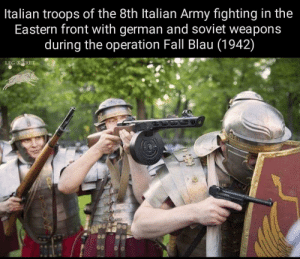 Fall, Army, and History: Italian troops of the 8th Italian Army fighting in the  Eastern front with german and soviet weapons  during the operation Fall Blau (1942)  LEG X FRET  CHL Andiamo! Andiamo!